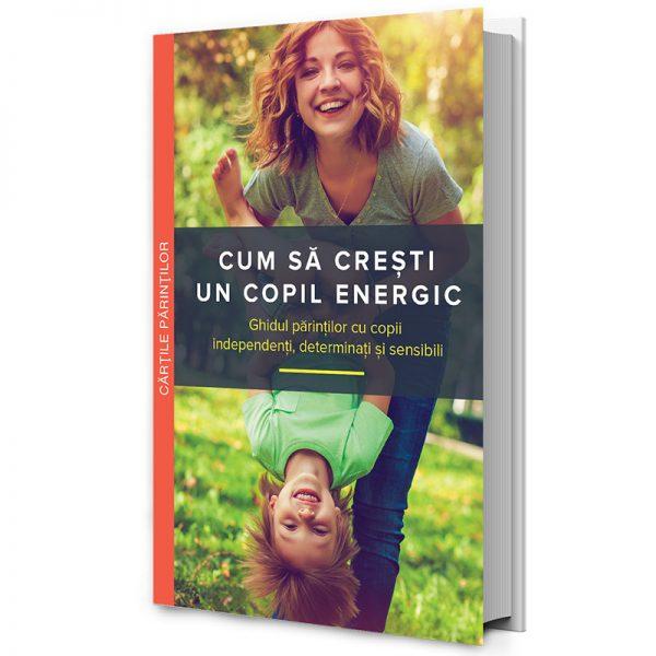 Cum să crești un copil energic - Mary Sheedy Kurcinka. Un ghid pentru parintii cu copii independenti