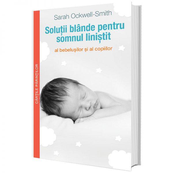 Soluții blânde pentru somnul liniștit al bebelușilor - Sarah Ockwell Smith