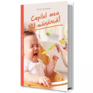 Copilul meu nu mananca - cartea care iti va raspunde la problemele de alimentatie ale copilului tau