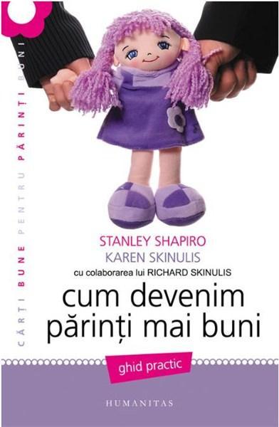 Cum sa devenim parinti mai buni - Stanley Shapiro Karen Skinulis
